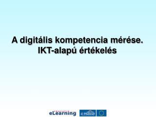 A digitális kompetencia mérése.  IKT-alapú  értékelés
