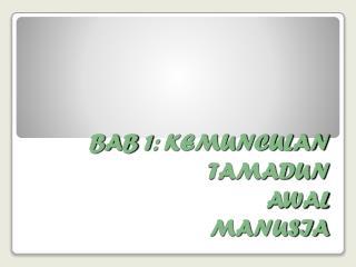 BAB 1: KEMUNCULAN TAMADUN AWAL MANUSIA