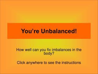 You're Unbalanced!