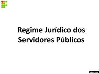 Regime Jur�dico dos Servidores P�blicos