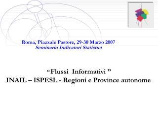 Roma, Piazzale Pastore, 29-30 Marzo 2007 Seminario Indicatori Statistici