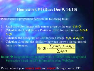 Homework #4 (Due: Dec 9, 14:10) Please write a program to perform the following tasks: