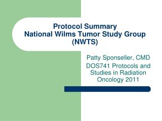 Protocol Summary National Wilms Tumor Study Group (NWTS)