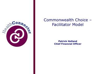 Commonwealth Choice – Facilitator Model Patrick Holland Chief Financial Officer