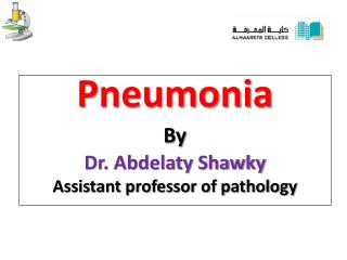 Pneumonia By Dr. Abdelaty Shawky Assistant professor of pathology