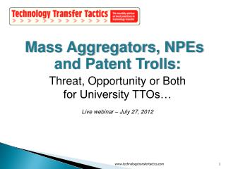 Mass Aggregators, NPEs  and Patent Trolls: Threat, Opportunity or Both  for University TTOs…