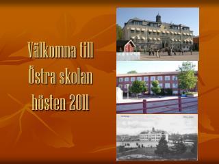 Välkomna till  Östra skolan  hösten 2011