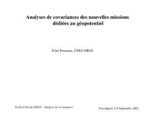 Analyses de covariances des nouvelles missions  dédiées au géopotentiel