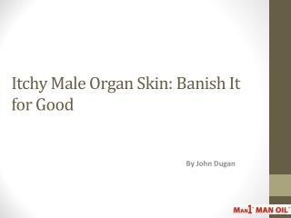 Itchy Male Organ Skin: Banish It for Good