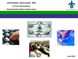 Universidad  Veracruzana  SEA 1er Foro Universitario.  Construyendo juntos nuestro futuro