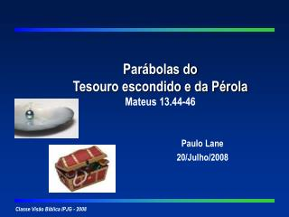 Par bolas do  Tesouro escondido e da P rola Mateus 13.44-46