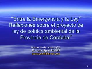 Martes 10 de Junio, UCC.  Dr. Juan Miguel Picolotti juanpicolotti@gmail