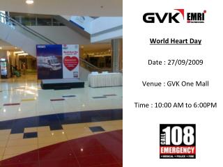 World Heart Day Date : 27/09/2009 Venue : GVK One Mall Time : 10 :00 AM to 6:00PM
