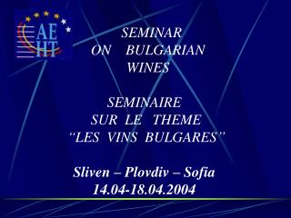 "SEMINAR    ON    BULGARIAN    WINES SEMINAIRE  SUR  LE   THEME     ""LES  VINS  BULGARES"""