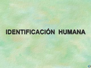 IDENTIFICACIÓN  HUMANA