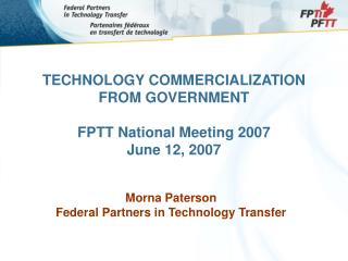 TECHNOLOGY COMMERCIALIZATION  FROM GOVERNMENT FPTT National Meeting 2007 June 12, 2007