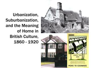 Urbanization, Suburbanization, and the Meaning of Home in British Culture, 1860 - 1920