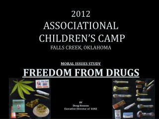 2012 ASSOCIATIONAL  CHILDREN S CAMP FALLS CREEK, OKLAHOMA   MORAL ISSUES STUDY  FREEDOM FROM DRUGS      BY Doug Henson E
