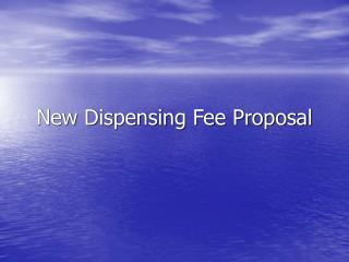 New Dispensing Fee Proposal