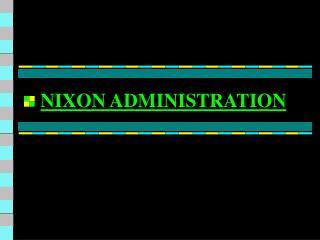NIXON ADMINISTRATION
