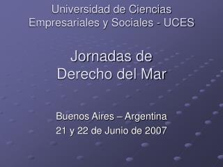Universidad de Ciencias Empresariales y Sociales - UCES  Jornadas de  Derecho del Mar