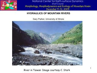 HYDRAULICS OF MOUNTAIN RIVERS Gary Parker, University of Illinois