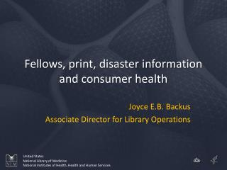 Fellows, print, disaster information and consumer health