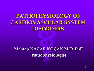 PATHOPHYSIOLOGY OF CARDIOVASCULAR SYSTEM DISORDERS