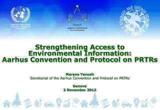 Strengthening Access to  Environmental  Information:  Aarhus Convention and Protocol on PRTRs