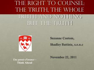 The Right to Counsel: The Truth, The Whole Truth and Nothing But the Truth