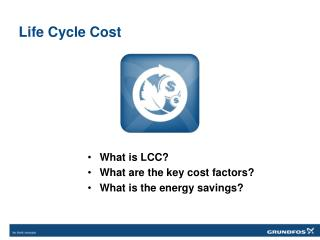 What is LCC? What are the key cost factors? What is the energy savings?
