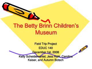 The Betty Brinn Children's Museum