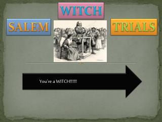 You're a WITCH!!!!!!