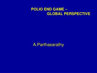 POLIO END GAME �  				GLOBAL PERSPECTIVE