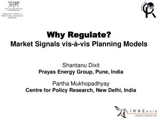Why Regulate?   Market Signals vis-à-vis Planning Models