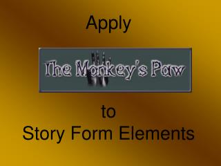 Apply  to  Story Form Elements
