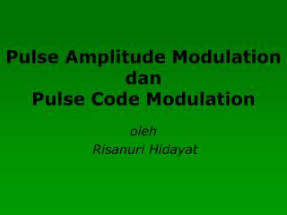 Pulse Amplitude Modulation  dan Pulse Code Modulation