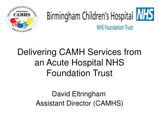 Delivering CAMH Services from an Acute Hospital NHS Foundation Trust