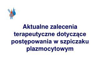 Aktualne zalecenia terapeutyczne dotyczące postępowania w szpiczaku plazmocytowym