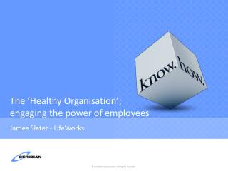 The  Healthy Organisation ;  engaging the power of employees