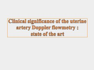 Clinical  significance of the uterine artery  Doppler  flowmetry :  state  of the art