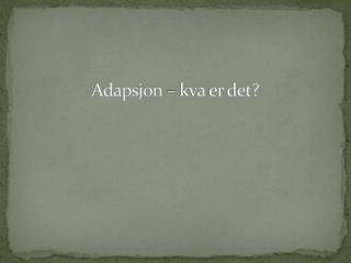 Adapsjon –  kva  er det?