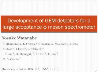 Development of GEM detectors for a large acceptance  ф  meson spectrometer