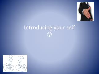 Introducing your self  