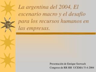 La argentina del 2004, El escenario macro y el desaf o para los recursos humanos en las empresas.