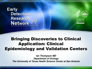 Bringing Discoveries to Clinical Application: Clinical 	 Epidemiology and Validation Centers