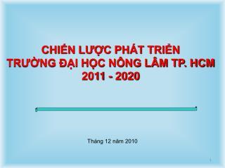 CHIẾN LƯỢC PHÁT TRIỂN  TRƯỜNG ĐẠI HỌC NÔNG LÂM TP. HCM  2011 - 2020
