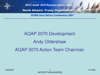 AQAP 2070 Development  Andy Oldershaw  AQAP 2070 Action Team Chairman