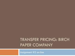 Transfer pricing: Birch paper Company