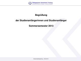Begrüßung  der Studienanfängerinnen und Studienanfänger Sommersemester 2013